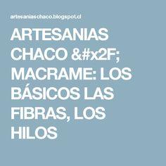 ARTESANIAS CHACO / MACRAME: LOS BÁSICOS LAS FIBRAS, LOS HILOS