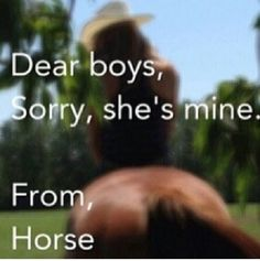 Dear boys, Sorry, she's mine. From, Horse.