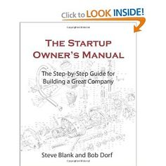 The Startup Owner's Manual: The Step-By-Step Guide for Building a Great Company: Steve Blank, Bob Dorf: 9780984999309: Amazon.com: Books