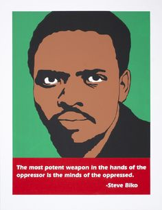 """melaniecervantes: """" I am making plans for hanging art in my office. What I knew for sure was that I wanted this print up. """"Biko"""" by Jesus Barraza """"This poster was created to honor Steve Biko who was. Apartheid Museum, Steve Biko, Latino Artists, Black Like Me, Art Assignments, Hanging Art, Oppression, Great Quotes, South Africa"""