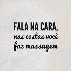 Fala na cara, nas costas você faz massagem.