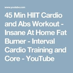 45 Min HIIT Cardio and Abs Workout - Insane At Home Fat Burner - Interval Cardio Training and Core - YouTube