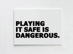 Play Dangerous #justsayin #quotes. motivation. inspiration. goals. dreams. quotes. wisdom. advice. life lessons.