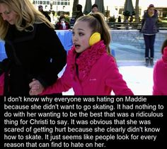 Dont hate on her she just didnt know how to skate and she didnt want to get hurt for Abby!!!!!!!!!!!!