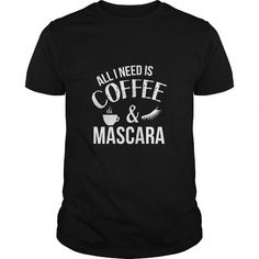 Cool All I Need Is Coffee And Mascara For Women Funny SHIRT Shirts & Tees