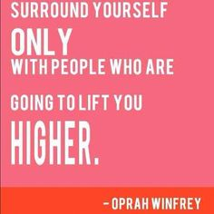 #Inspiration | Clue 2: Surround yourself only with people who are going to lift you HIGHER. - Oprah Winfrey