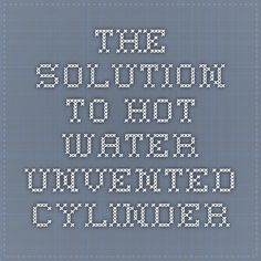 The Solution to Hot Water - Unvented Cylinder