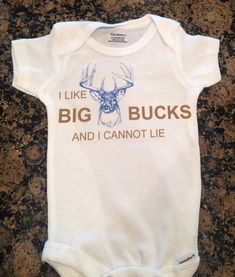I like big bucks and I cannot lie onesie for baby bodysuit