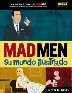 MAD MEN. SU MUNDO ILUSTRADO es un homenaje gráfico a la multipremiada serie de televisión MAD MEN , creada por Matthew Weiner . Todos los personajes que marcaron una época, los eventos que provocaron un cambio generacional y los mejores cócteles y recetas de los 60. [Imagen tomada de http://www.normaeditorial.com/ficha.asp?0/0/013248101/0/mad_men._su_mundo_ilustrado]