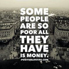 Som ppl r so poor all they have is money...