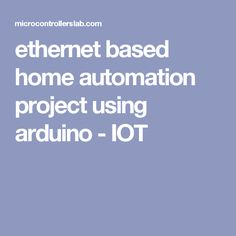ethernet based home automation project using arduino - IOT