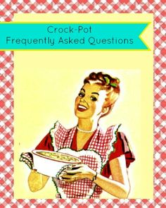 Crock-Pot Frequently Asked Questions - All your slow cooker questions answered!