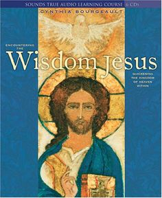 Encountering the Wisdom Jesus: Quickening the Kingdom of Heaven Within by Cynthia Bourgeault. The early Christians, teaches the Rev. Cynthia Bourgeault, were afire with the spirit of Jesus, inspired fully by his teaching of a total transformation of consciousness. How do we reclaim that fire today?