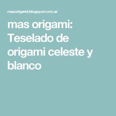 mas origami: Teselado de origami celeste y blanco