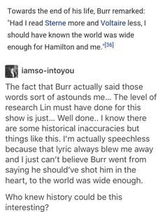 This is so true. For the few inaccuracies in the musical to help move the plot and make a more cohesive story, there are so many more historically accurate little facts and details that make it so wonderful. Lin really did do his homework. Alexander Hamilton, Theatre Nerds, Musical Theatre, Broadway, Hamilton Lin Manuel Miranda, Aaron Burr, Hamilton Musical, What Is Your Name, Dear Evan Hansen
