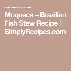 Moqueca – Brazilian Fish Stew Recipe | SimplyRecipes.com