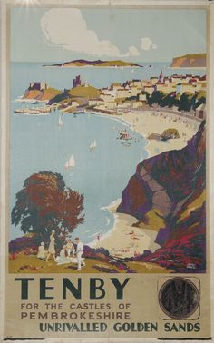 WALES Tenby - For The Castles of Pembrokeshire - Unrivalled Golden Sands by John Mace - Caldey Island in the distance GWR Train Posters, Railway Posters, Villages In Uk, British Travel, British Seaside, British Isles, Nostalgia, Train Art, Art Deco Posters