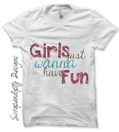 This listing is for a DIGITAL file iron on transfer design featuring the phrase Girls Just Wanna Have Fun. Buy as DIY print for white