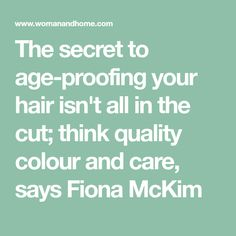 The secret to age-proofing your hair isn't all in the cut; think quality colour and care, says Fiona McKim