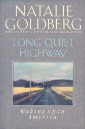 Long Quiet Highway....what I'm reading now. I love Natalie Goldberg!