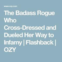 The Badass Rogue Who Cross-Dressed and Dueled Her Way to Infamy | Flashback | OZY