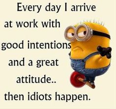 I Arrive At Work With A Great Attitude Then Idiots Happen funny quotes quote jokes work funny quote funny quotes funny sayings humor minion minions minion quotes work humor office humor Idiot Quotes, Jokes Quotes, Cute Quotes, Funny Quotes, Stupid People Quotes, Funny Minion Memes, Minions Quotes, Funny Humor, Minion Humor
