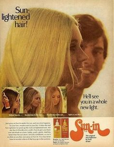 Remember Sun-in? You sprayed it on your hair and then sat in the sun, and hopefully it would lighten your hair. Probably just your wallet!