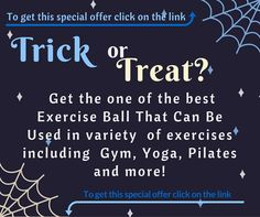 Are you Trick or Treat on exercise get our fitness balls that provide more efficient workout and encourage you to be consistent.
