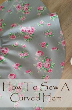 Learning how to hem a curve comes in very handy, especially when making dresses or circle skirts. Here is an easy method that will give you a neat finish.