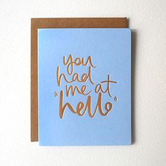 Letterpress Greeting Card - You had me at hello (foil)