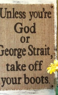 """If you're not George Strait or Jesus take your boots off"" my phrase"