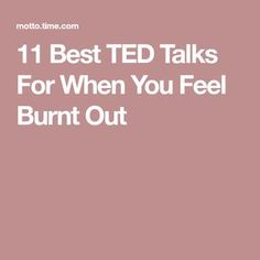 11 Best TED Talks For When You Feel Burnt Out