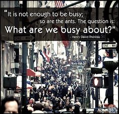 "Henry David Thoreau || ""...What are we busy about?"""