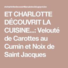 ET CHARLOTTE DÉCOUVRIT LA CUISINE...: Velouté de Carottes au Cumin et Noix de Saint Jacques