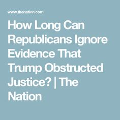How Long Can Republicans Ignore Evidence That Trump Obstructed Justice? | The Nation