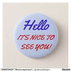 """Shop """"GREETINGS"""" """"Nice to meet you!"""" Button created by AponxDesignsAnnex."""