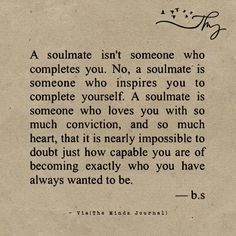 Soulmate and Love Quotes : QUOTATION – Image : Quotes Of the day – Description Soulmate Quotes : A soulmate isnt someone who completes you themindsjournal.c Sharing is Power – Don't forget to share this quote ! Anniversary Quotes, Daily Quotes, Life Quotes, Rumi Quotes, Status Quotes, Favorite Quotes, Best Quotes, Lucky Quotes, Top Quotes