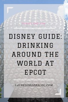 Need an adult day in Disney? Try drinking about the world in Epcot. Here are some fun and easy tips for making it to all the countries!