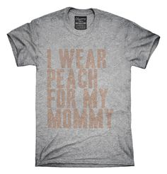 I Wear Peach For My Mommy Awareness Support T-shirts, Hoodies,