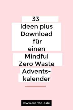 Zero Waste, Mindful Living & die Adventszeit passen sehr gut zusammen. Entschleunige mit den 33 Ideen für einen Adventskalender Slow Living, Mindful Living, Winter Christmas, Kind, Sustainability, Advent Calendar, Zero, Eco Friendly, Mindfulness