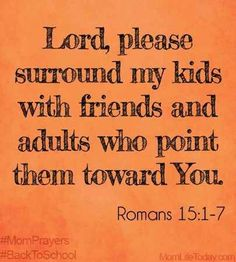 Lord, please surround my kids with friends and adults who point them toward You. ~Romans (Please take your Bible and read ALL of the verses. Life Quotes Love, Great Quotes, Quotes To Live By, Inspirational Quotes, Motivational, Bible Quotes, Bible Verses, Me Quotes, Scriptures