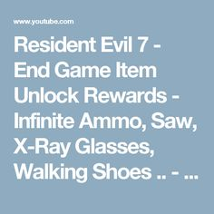Resident Evil 7 - End Game Item Unlock Rewards - Infinite Ammo, Saw, X-Ray Glasses, Walking Shoes .. - YouTube