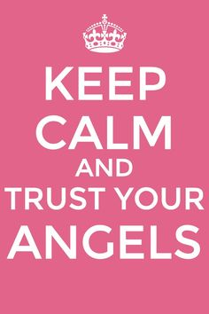 Keep Calm and Trust Your Angels