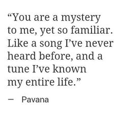 """You are a mystery to me..."" And I want to know so much more!!"