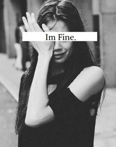 Just fine.....don't look, don't see, I don't want to show my pain, or my tears, I'm so tired of them...