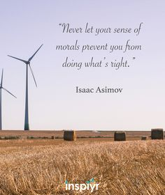Never let your sense of morals prevent you from doing what's right. ~Isaac Asimov #Inspiyr