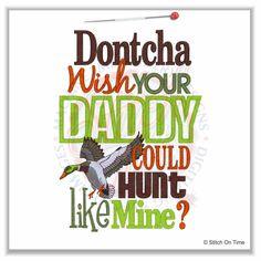 4984 Sayings : Dontcha Wish Daddy Hunt 5x7
