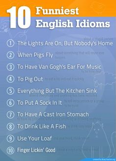 10 funny English idioms - Repinned by Chesapeake College Adult Ed. We offer free classes on the Eastern Shore of MD to help you earn your GED - H.S. Diploma or Learn English (ESL). www.Chesapeake.edu