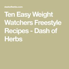 Ten Easy Weight Watchers Freestyle Recipes - Dash of Herbs