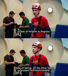 A fear of heights is illogical. i'm sheldon